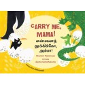 Carry Me, Mama!/Ennai Thookiko, Amma! (English-Tamil)