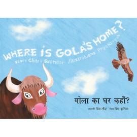 Where Is Gola's Home?/Gola Ka Ghar Kahan? (English-Hindi)